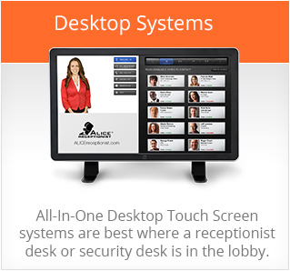 All-In-One Desktop Touch Screen systems are best where a receptionist desk or security desk is in the lobby.